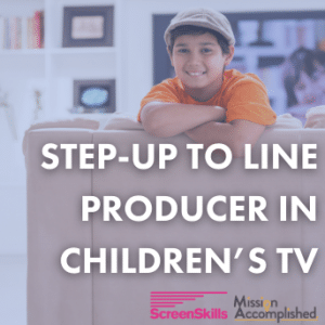 Step up to Line Producer in Children's TV 1